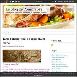 Tarte banane-noix de coco-rhum blanc - Le blog de Pomm'rose