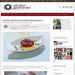 Tarte aux fraises... déstructurée