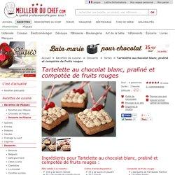 Tartelette au chocolat blanc, praliné et compotée de fruits rouges - Notre recette illustrée