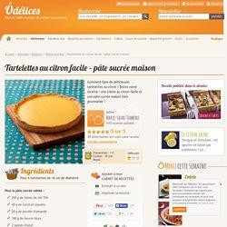 Tartelettes au citron facile – pâte sucrée maison