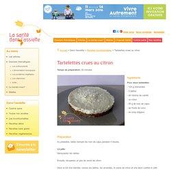 Tartelettes crues au citron: recette incontournable