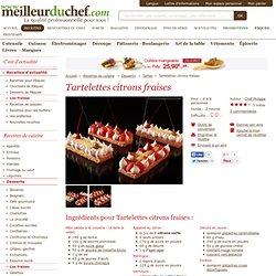 Tartelettes citrons fraises - Recette de cuisine avec photos