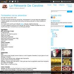 Tartelettes cerise amandine - La Pâtisserie De Caroline