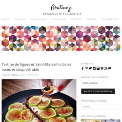 Tartine de figues et Saint-Marcellin, baies roses et sirop d'érable - Gratinez