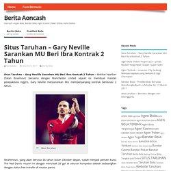 Situs Taruhan - Gary Neville Sarankan MU Beri Ibra Kontrak 2 Tahun
