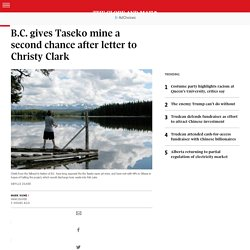 B.C. gives Taseko mine a second chance after letter to Christy Clark - The Globe and Mail