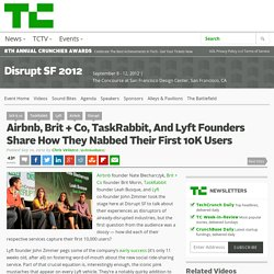 Airbnb, Brit + Co, TaskRabbit, And Lyft Founders Share How They Nabbed Their First 10K Users