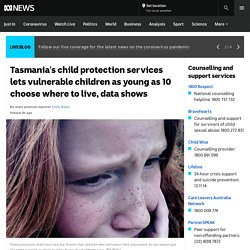 Tasmania's child protection services lets vulnerable children as young as 10 choose where to live, data shows