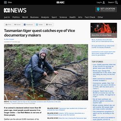 Tasmanian tiger quest catches eye of Vice documentary makers