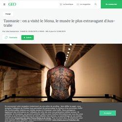 Tasmanie : on a visité le Mona, le musée le plus extravagant d'Australie