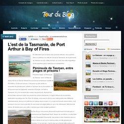 L'est de la Tasmanie, de Port Arthur à Bay of Fires - Tour du Blog