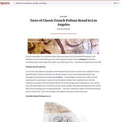 Taste of Classic French Poilane Bread in LA.