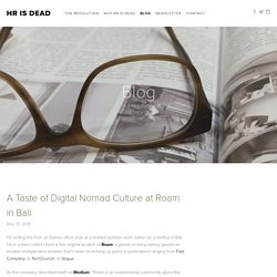 A Taste of Digital Nomad Culture at Roam in Bali — HR is Dead