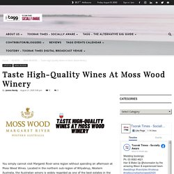 Taste High-Quality Wines At Moss Wood Winery - TAGG-Toorak Times