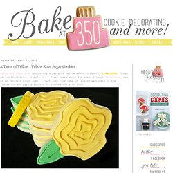 A Taste of Yellow : Yellow Rose Sugar Cookies