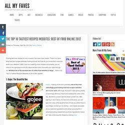 The Top 10 Tastiest Recipes Websites: Best of Food Online 2012 « The @allmyfaves Blog: Expert Reviews about Cool New Sites