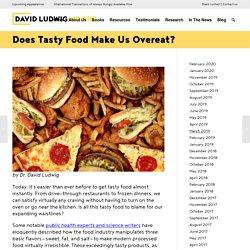 Does Tasty Food Make Us Overeat? – Dr. David Ludwig