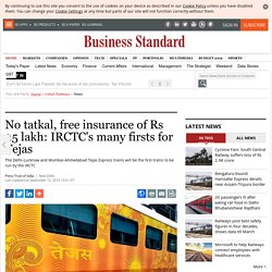 No tatkal, free insurance of Rs 25 lakh: IRCTC's many firsts for Tejas