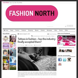 Tattoos in fashion - has the industry finally accepted them? - Fashion North