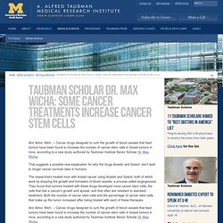 Taubman Scholar Dr. Max Wicha: Some cancer treatments increase cancer stem cells
