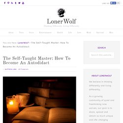 The Self-Taught Master: How To Become An Autodidact LonerWolf