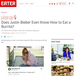 Who Taught Justin Bieber to Eat a Burrito This Way?