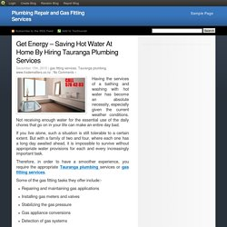 Get Energy – Saving Hot Water At Home By Hiring Tauranga Plumbing Services