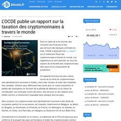 L'OCDE publie un rapport sur la taxation des cryptomonnaies à travers le monde