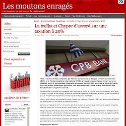 La troïka et Chypre d'accord sur une taxation à 20%