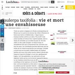 LES ECHOS 18/05/15 IDEES & DEBATS - Caulerpa taxifolia : vie et mort d'une envahisseuse