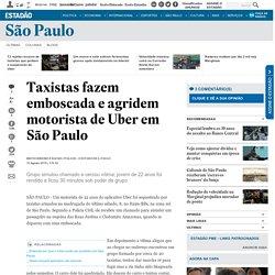 Taxistas fazem emboscada e agridem motorista de Uber em São Paulo
