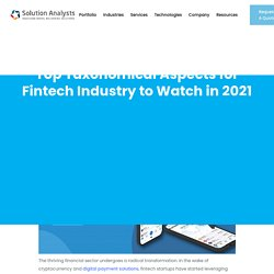 Top Taxonomical Aspects for Fintech Industry to Watch in 2021