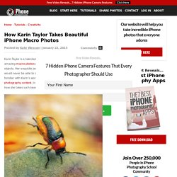 How Karin Taylor Takes Beautiful iPhone Macro Photos