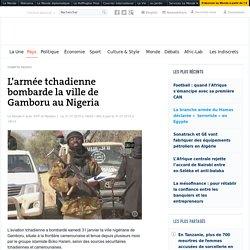 L'armée tchadienne bombarde la ville de Gamboru au Nigeria