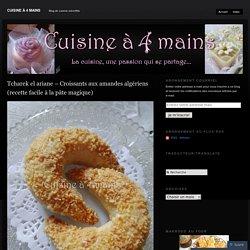 Tcharek el ariane – Croissants aux amandes algériens (recette facile à la pâte magique)