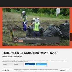 Tchernobyl, Fukushima : vivre avec