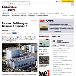 Nucléaire : faut-il comparer Fukushima à Tchernobyl ?