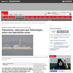 Fukushima, «bien pire que Tchernobyl», selon une spécialiste russe