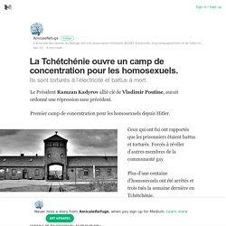 La Tchétchénie ouvre un camp de concentration pour les homosexuels.