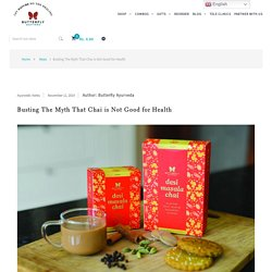 Busting The Myth That Chai is Bad – Butterfly Ayurveda