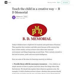 Teach the child in a creative way — B D Memorial - BD Memorial - Medium