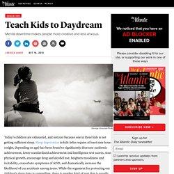 Teach Kids to Daydream - Jessica Lahey