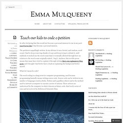 Teach our kids to code e-petition « Emma Mulqueeny