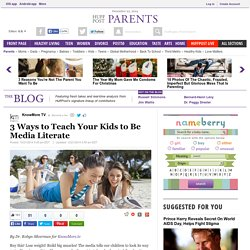 3 Ways to Teach Your Kids to Be Media Literate