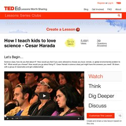 How I teach kids to love science - Cesar Harada