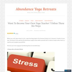 Want To Become Your Own Yoga Teacher ? Follow These Six Ways – Abundance Yoga Retreats