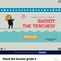 Shoot the teacher grade 4 by berangere.jacoby on Genially