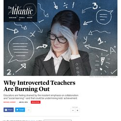 Teacher Burnout Is More Likely Among Introverts