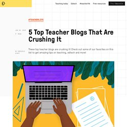 5 Top Teacher Blogs That Are Crushing It