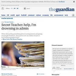 Secret Teacher: help, I'm drowning in admin